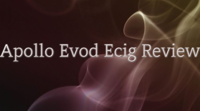 Apollo Evod E Cig Review | Big Vapor for Heavy Smokers or Vaping Lovers